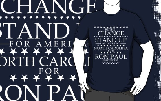 """""""Be The Change- Stand Up For America"""" North Carolina for Ron Paul by BNAC - The Artists Collective."""