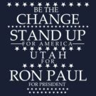 """Be The Change- Stand Up For America"" Utah for Ron Paul by BNAC - The Artists Collective."