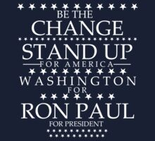 """Be The Change- Stand Up For America"" Washington for Ron Paul by BNAC - The Artists Collective."