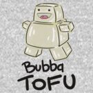 Bubba Tofu by Leif Prime