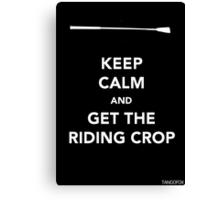 Keep Calm & Get The Riding Crop Canvas Print
