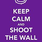 Keep Calm &amp; Shoot The Wall by thetangofox