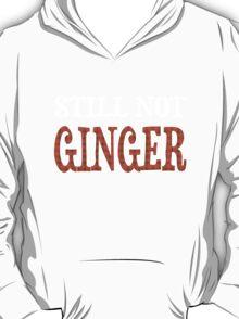 Still Not Ginger T-Shirt