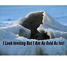 I look inviting but I am cold as ice. Photographic Print