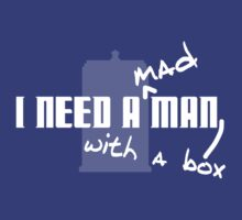 I Need a Mad Man with a Box. by trekvix