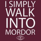 I simply walk into Mordor by shoutitout