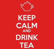 Keep Calm and Drink Tea by jackholmes