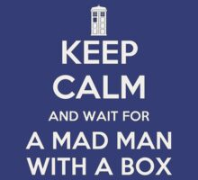 KEEP CALM and wait for A MAD MAN WITH A BOX - DR WHO by CalumCJL