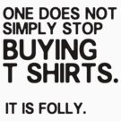One does not simply stop buying tshirts [BLACK] by nimbusnought