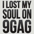 I Lost My Soul On 9gag ! by Venum Spotah