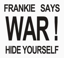frankie say war hide yourself by ludlowghostwalk