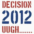 Decision 2012 by DrewSomervell