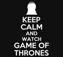 KEEP CALM AND WATCH GAME OF THRONES by alexcool