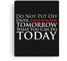 Do Not Put Off Until Tomorrow What You Can Do Today Canvas Print