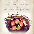 Life is like an onion... by Maree Clarkson