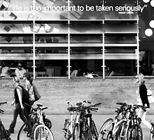 """""""Life is too important to be taken seriously ..."""" by Ell-on-Wheels"""