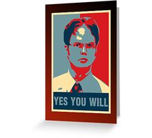Dwight K. Schrute: Yes you will Greeting Card