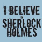 I believe in Sherlock Holmes by ladysekishi