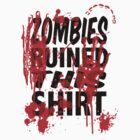 Zombies ruined this T-shirt by jjy2k