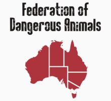Australia: Federation of Dangerous Animals (Black text) by jezkemp
