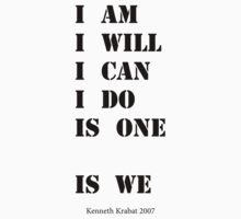 I Am  I Will  I Can  I Do  is One  Is WE (black print) by Kenneth Krabat