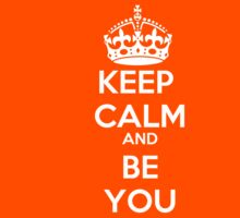 KEEP CALM AND BE YOU by Gallifray123