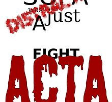 Fight ACTA, SOPA was just a distraction by XAgita