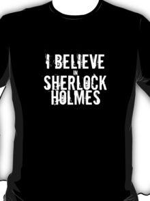 I Believe in Sherlock Holmes - White  T-Shirt