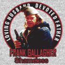 "Shameless "" Frank Gallagher ""  by BUB THE ZOMBIE"