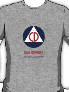 Civil Defense - Alert today, alive tomorrow! T-Shirt