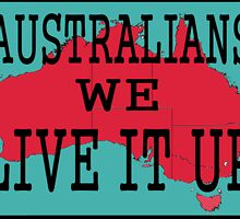 AUSSIES   WE LIVE IT UP by OZZ-SHOP
