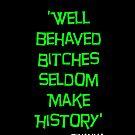 'Well Behaved Bitches...' Rihanna Quote Green & Black Design by TalkThatTalk