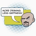 Less Happiness More Drawing by Fabio Redivo