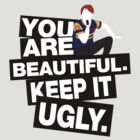 You are beautiful. Keep it ugly.  by nimbusnought