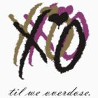 XO - TIl We Overdose by Weeknd
