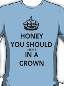 Honey You Should See Me in a CROWN Stickers T-Shirt
