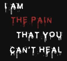 I Am The Pain That You Can't Heal by seventh7