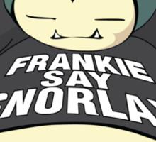 Frankie Say Snorlax Sticker