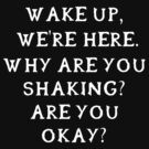 Wake up, we're here. Why are you shaking? Are you okay? (White writing) by neverendinghate