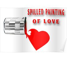 ✿♥‿♥✿ SPILLED PAINTING OF LOVE ✿♥‿♥✿    Poster