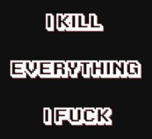 I kill everything i fuck by HappyMassacre
