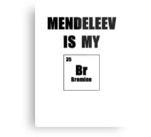 Mendeleev is My Br Metal Print