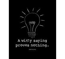 """Voltaire Quote Poster - """"A witty saying proves nothing"""" Photographic Print"""