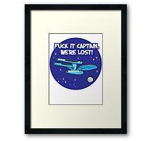 Fuck It Captain... Framed Print
