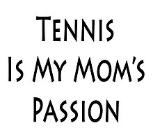 Tennis Is My Mom's Passion  by supernova23