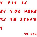 Why fit in - Dr Seuss by redbigbike