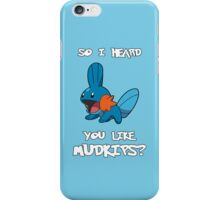 So I heard you like Mudkips? iPhone Case/Skin