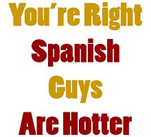 You're Right Spanish Guys Are Hotter by supernova23