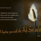 With the Spirit and with fire ~ Luke 3:16 by Robin Clifton