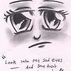 """Look into my sad eyes......"" by Ashl3y"